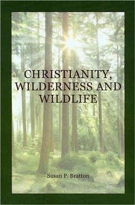 Christianity, Wilderness, and Wildlife: The Original Desert Solitaire  -     By: Susan Power Bratton