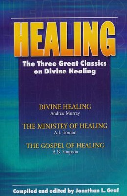 Healing: The Three Great Classics on Divine Healing  -     By: Jonathan Graf