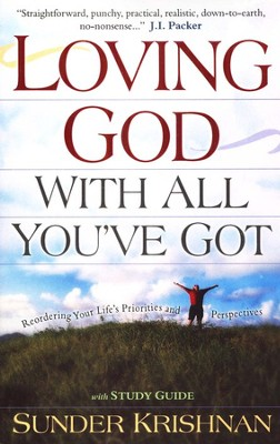 Loving God With All You've Got: Reordering Your Life's Priorities and Perspectives  -     By: Sunder Krishnan