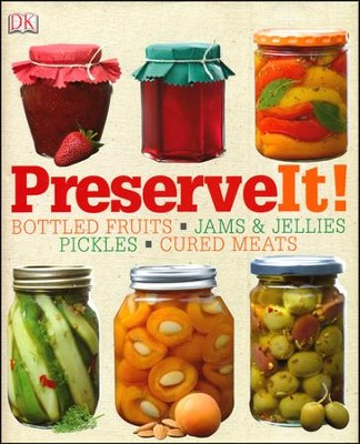 Preserve It! A full-color, step-by-step techniques and recipes guide for every preserving method  -     By: DK Publishing
