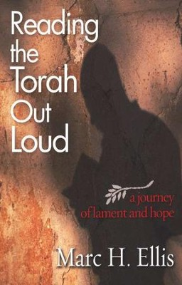Reading the Torah Out Loud: A Journey of Lament and Hope  -     By: Marc H. Ellis