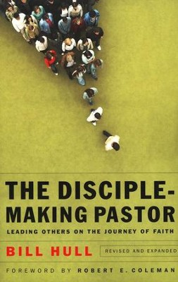 The Disciple-Making Pastor, Revised and Expanded Edition  -     By: Bill Hull