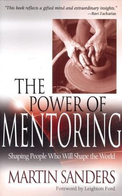 The Power of Mentoring: Shaping People Who Will Shape the World  -     By: Martin Sanders