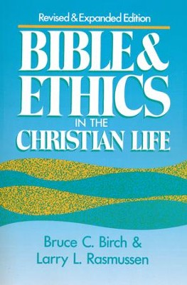 Bible and Ethics in the Christian Life-Revised and Expanded  -     By: Bruce C. Birch, Larry L. Rasmussen