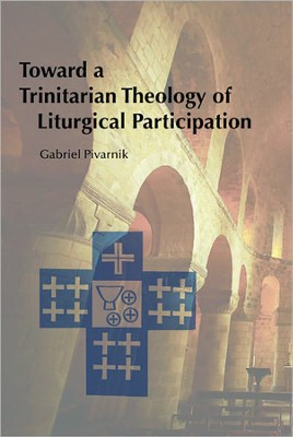 Toward a Trinitarian Theology of Liturgical Participation  -     By: Gabriel Pivarnik