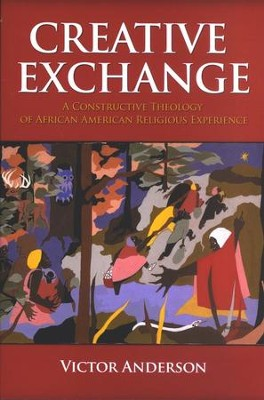 Creative Exchange: A Constructive Theology of African American Religious Experience  -     By: Victor Anderson
