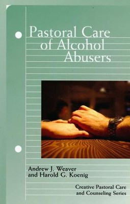 Pastoral Care of Alcohol Abusers  -     By: Andrew J. Weaver, Harold G. Koenig, Howard Stone