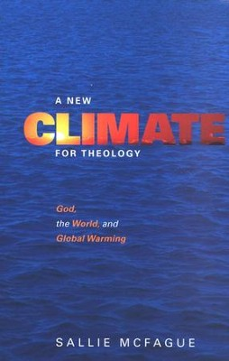A New Climate for Theology: God, the World, and Global Warming  -     By: Sallie McFague