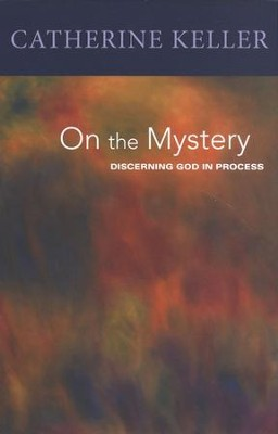 On the Mystery: Discerning Divinity in Process  -     By: Catherine Keller