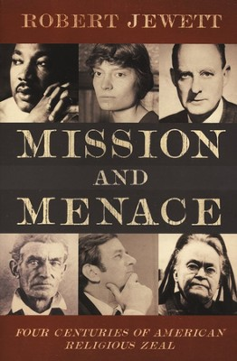 Mission and Menace: Four Centuries of American Religious Zeal  -     By: Robert Jewett