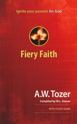 Fiery Faith: Ignite Your Passion for God  with Study Guide  -     By: A.W. Tozer, W.L. Seaver