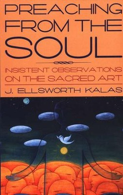 Preaching from the Soul: Insistent Observation on the Sacred Art   -     By: J. Ellsworth Kalas