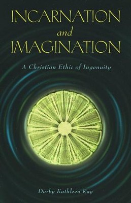 Incarnation and Imagination: A Christian Ethic of Ingenuity  -     By: Darby Kathleen Ray