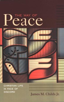 The Way of Peace: Christian Life in Face of Discord  -     By: James M. Childs Jr.