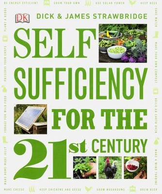 Self Sufficiency for the 21st Century  -     By: Dick Strawbridge, James Strawbridge