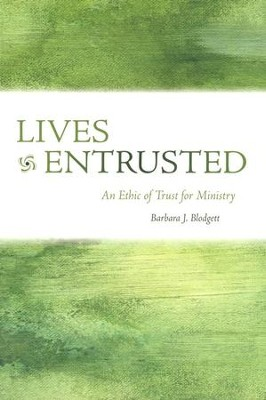 Lives Entrusted: An Ethic of Trust for Ministry  -     By: Barbara J. Blodgett