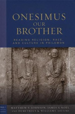 Onesimus Our Brother: Reading, Religion, Race, and Slavery in Philemon  -     Edited By: Matthew Johnson, James A. Noel, Demetrius K. Williams     By: Edited by M.V. Johnson, J.A. Noel & D.K. Williams