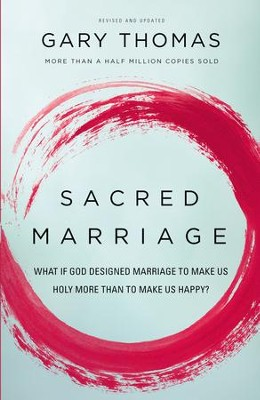 Sacred Marriage: What If God Designed Marriage to Make Us Holy More Than to Make Us Happy? - eBook  -     By: Gary L. Thomas