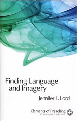 Finding Language and Imagery: Words for Holy Speech  -     By: Jennifer Lord