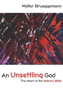 An Unsettling God: The Heart of the Hebrew Bible  -     By: Walter Brueggemann