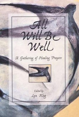 All Will Be Well-A Gathering of Healing Prayers   -     Edited By: Lyn Klug