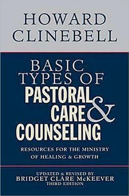 Basic Types of Pastoral Care and Counseling: Resources for the Ministry of Healing and Growth, Third Edition - Revised and Updated  -     By: Howard Clinebell, Bridget Clare McKeever