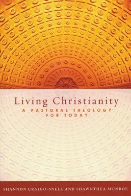 Living Christianity: A Pastoral Theology for Today  -     By: Shannon Craigo-Snell, Shawnthea Monroe