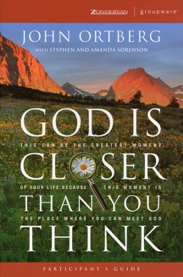 God is Closer Than You Think Participant's Guide: Six Sessions on Experiencing the Presence of God  -     By: John Ortberg