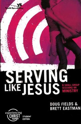 Serving Like Jesus,  Experiencing Christ Student Edition #4  -     By: Doug Fields, Brett Eastman