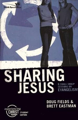 Sharing Jesus,  Experiencing Christ Student Edition #5  -     By: Doug Fields, Brett Eastman
