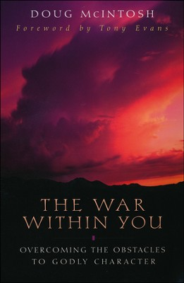 The War Within You: Overcoming the Obstacles to Godly Character  -     By: Doug McIntosh