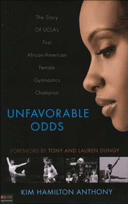 Unfavorable Odds: The Story of UCLA's First African- American Female Gymnastics Champion  -     By: Kim Hamilton Anthony