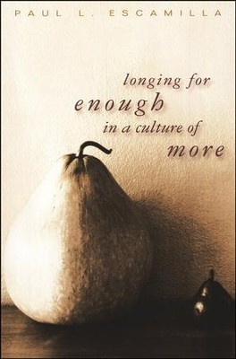 Longing for Enough in a Culture of More  -     By: Paul Escamilla