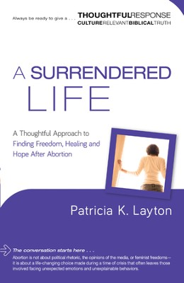 Surrendered Life, A (A Thoughtful Response Series): A Thoughtful Approach to Finding Freedom, Healing and Hope After Abortion - eBook  -     By: Patricia Layton