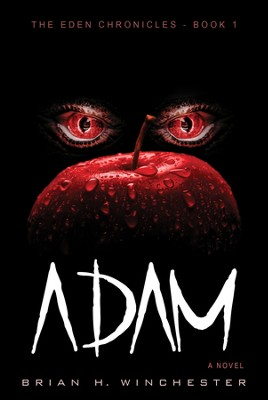 Adam, Eden Chronicles Series #1   -     By: Brian H. Winchester