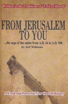 From Jerusalem to you..the saga of the saints from A.D. 44 to A.D. 500  -     By: Jeff Williams