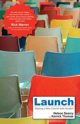Launch: Starting a New Church from Scratch - eBook  -     By: Nelson Searcy, Kerrick Thomas, Steve Sjogren