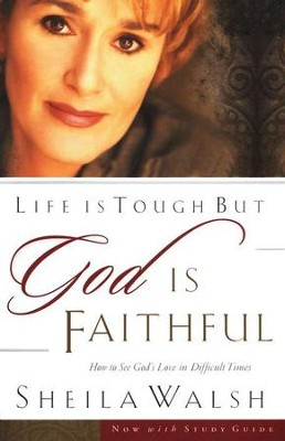 Life Is Tough, But God Is Faithful   -     By: Sheila Walsh