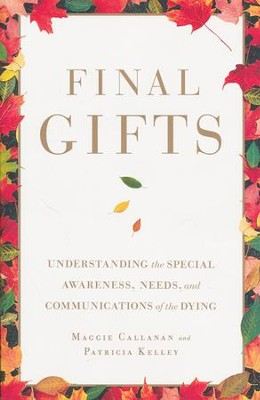 Final Gifts: Understanding The Special Awareness, Needs, And Communications Of The Dying  -     By: Maggie Callanan, Patricia Kelley