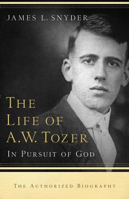 Life of A. W. Tozer, The: In Pursuit of God - eBook  -     By: James L. Snyder