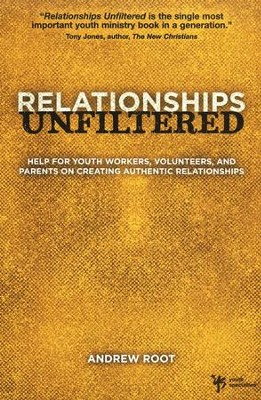 Relationships Unfiltered: A Handbook for Youth Workers, Volunteers, Pastors, and Parents  -     By: Andrew Root