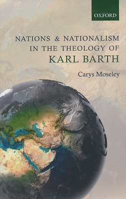 Nations and Nationalism in the Theology of Karl Barth  -     By: Carys Moseley