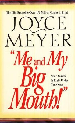 Me and My Big Mouth! Your Answer is Right Under Your Nose  -     By: Joyce Meyer