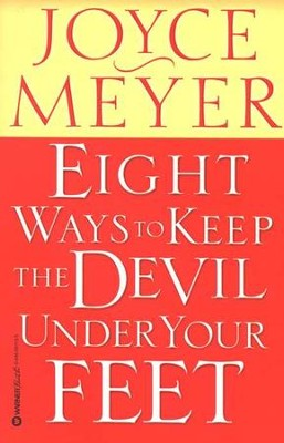 Eight Ways to Keep the Devil Under Your Feet   -     By: Joyce Meyer