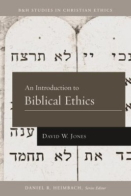 An Introduction to Biblical Ethics  -     By: David W. Jones