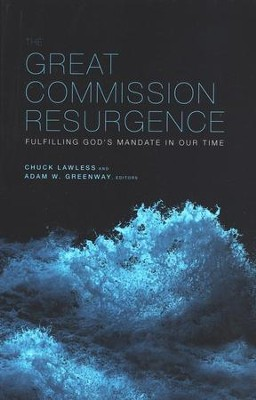 The Great Commission Resurgence: Fulfilling God's Mandate in Our Time  -     By: Adam W. Greenway, Chuck Lawless