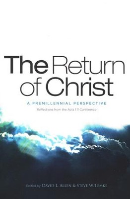 The Return of Christ: A Premillennial Perspective   -     By: David L. Allen, Steve W. Lemke