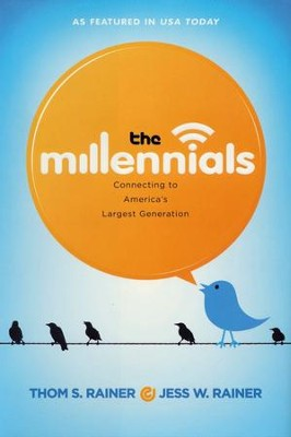 The Millennials: Connecting to America's Largest Generation  -     By: Thom S. Rainer, Jess W. Rainer