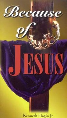 Because Of Jesus  -     By: Kenneth Hagin Jr.