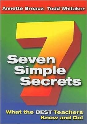 Seven Simple Secrets: What the Best Teachers Know and Do  -     By: Annette L. Breaux, Todd Whitaker